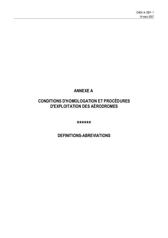 CHEA A- DEF- 1 14 mars 2007 ANNEXE A CONDITIONS D'HOMOLOGATION ET PROCÉDURES D'EXPLOITATION DES AÉRODROMES ****** DEFINITI...