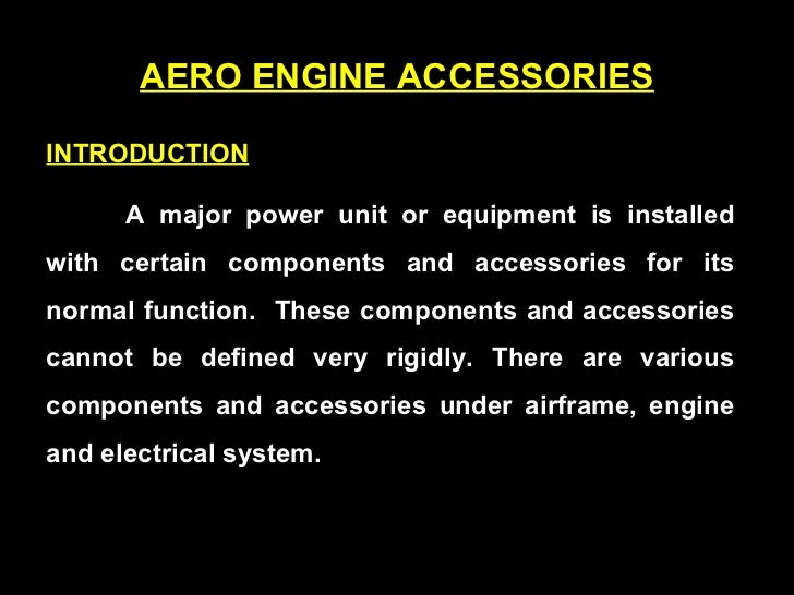 AERO ENGINE ACCESSORIES INTRODUCTION   A major power unit or equipment is installed with certain components and accessorie...