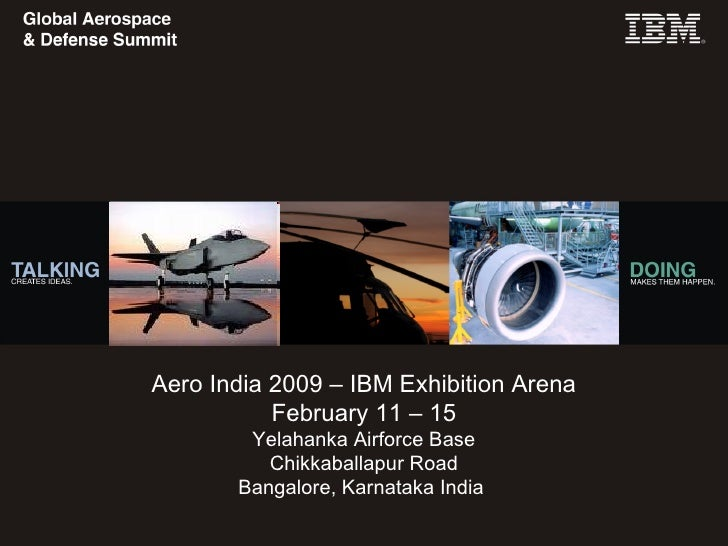 IBM Aerospace & Defense Americas Summit Agenda  October 21, 2008 Dallas, Texas Aero India 2009 – IBM Exhibition Arena Febr...
