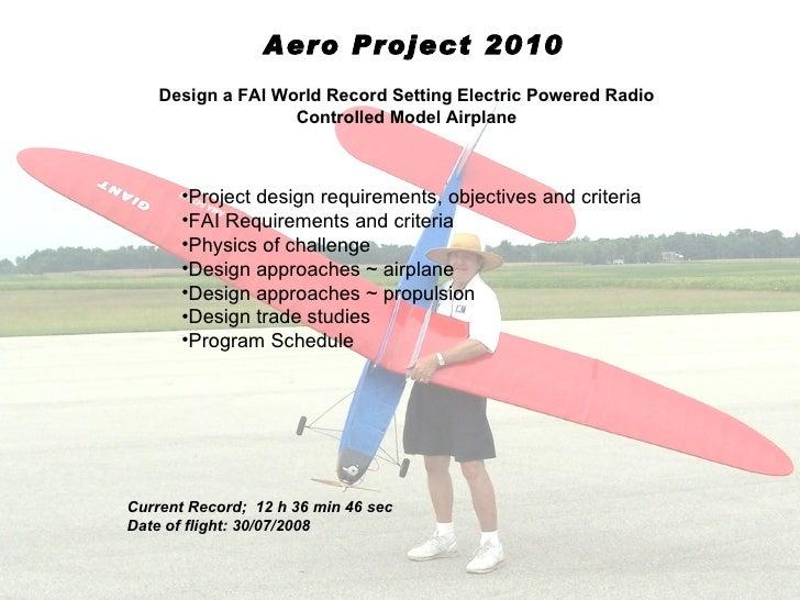 Aero Project 2010    Design a FAI World Record Setting Electric Powered Radio                   Controlled Model Airplane ...