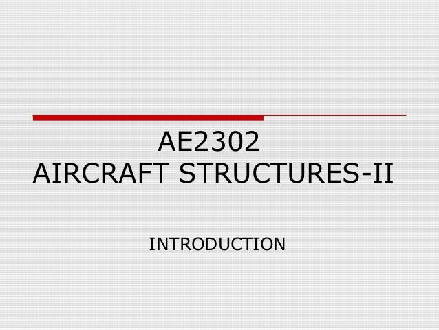 AE2302 AIRCRAFT STRUCTURES-II INTRODUCTION