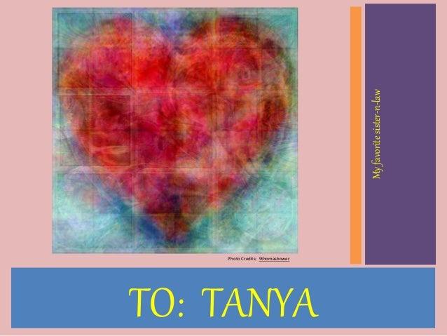 TO: TANYA Myfavoritesister-n-law Photo Credits: 9thomasbower