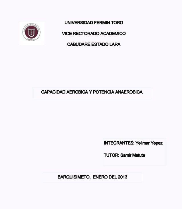 UNIVERSIDAD FERMIN TORO        VICE RECTORADO ACADEMICO          CABUDARE ESTADO LARACAPACIDAD AEROBICA Y POTENCIA ANAEROB...