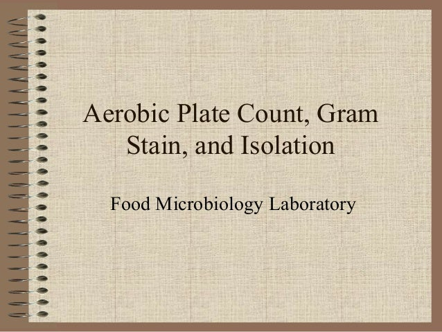 Aerobic Plate Count, Gram Stain, and Isolation Food Microbiology Laboratory