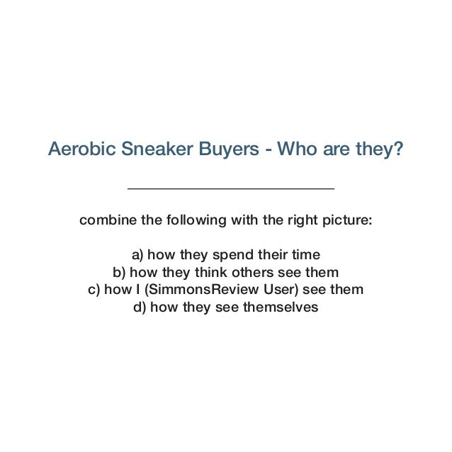 Aerobic Sneaker Buyers - Who are they? combine the following with the right picture: a) how they spend their time b) how t...