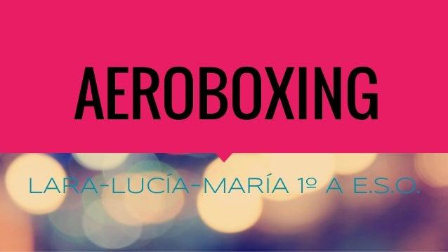 AEROBOXING LARA-LUCÍA-MARÍA 1º A E.S.O.