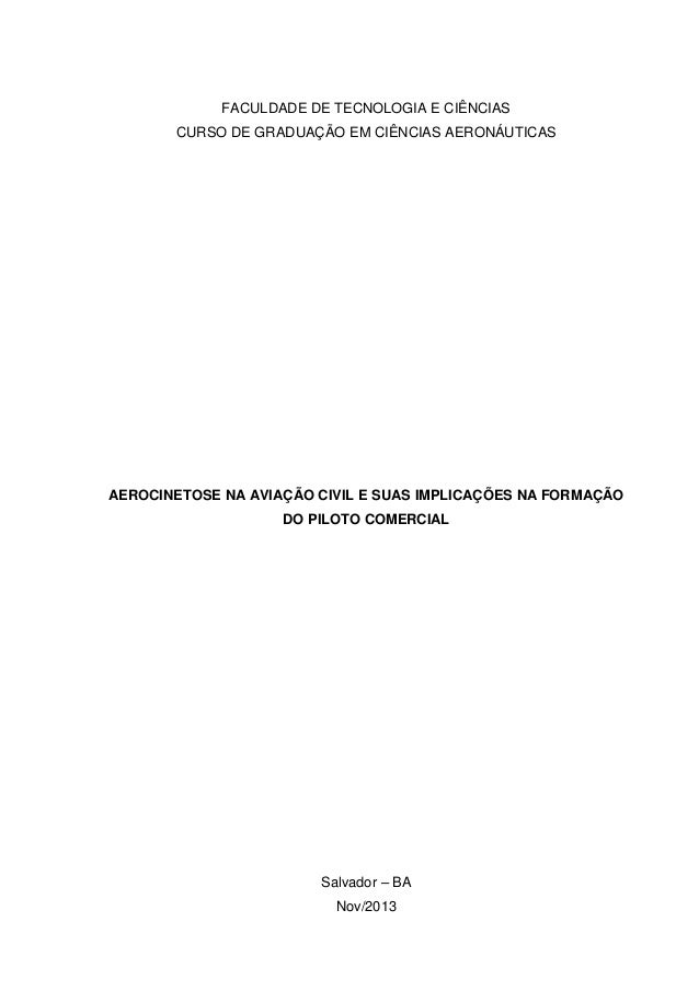 FACULDADE DE TECNOLOGIA E CIÊNCIAS CURSO DE GRADUAÇÃO EM CIÊNCIAS AERONÁUTICAS AEROCINETOSE NA AVIAÇÃO CIVIL E SUAS IMPLIC...