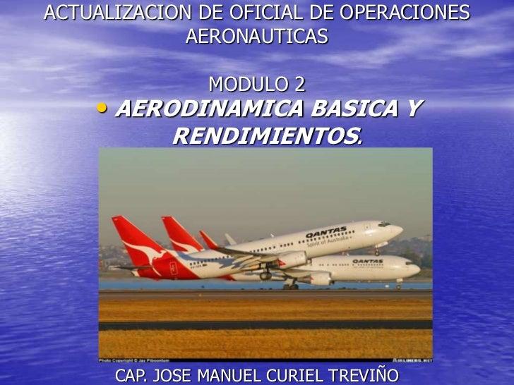 ACTUALIZACION DE OFICIAL DE OPERACIONES             AERONAUTICAS                MODULO 2    • AERODINAMICA BASICA Y       ...