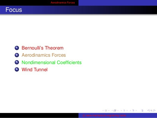 Aerodinamics Forces Focus 1 Bernoulli's Theorem 2 Aerodinamics Forces 3 Nondimensional Coefficients 4 Wind Tunnel c www.mec...