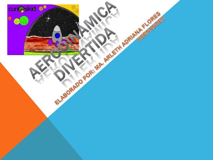 ELABORADO POR: MA. ARLETH ADRIANA FLORES HERNANDEZ<br />AERODINÁMICA   DIVERTIDA<br />