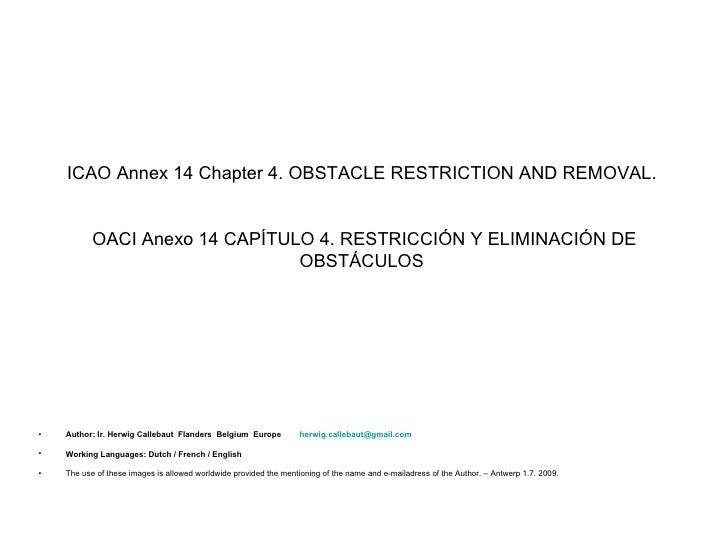 ICAO Annex 14 Chapter 4. OBSTACLE RESTRICTION AND REMOVAL.              OACI Anexo 14 CAPÍTULO 4. RESTRICCIÓN Y ELIMINACIÓ...