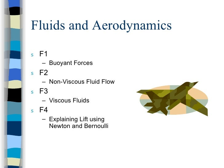 Fluids and Aerodynamics <ul><li>F1 </li></ul><ul><ul><li>Buoyant Forces </li></ul></ul><ul><li>F2 </li></ul><ul><ul><li>No...