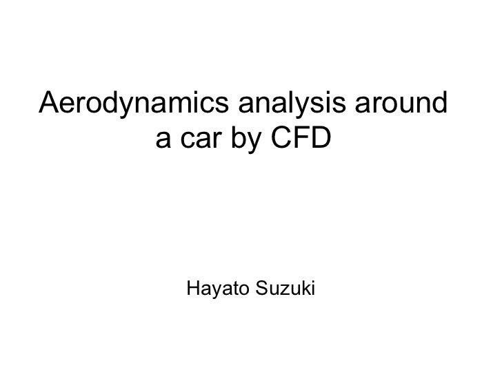 Aerodynamics analysis around       a car by CFD          Hayato Suzuki