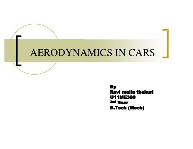 AERODYNAMICS IN CARS By Ravi malla thakuri U11ME380 3nd Year B.Tech (Mech)