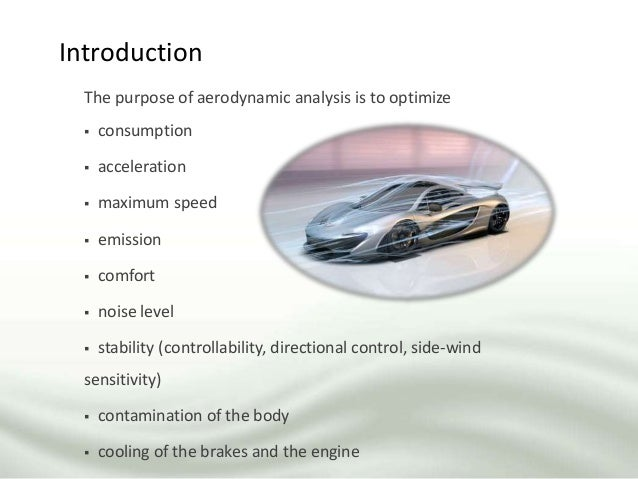Introduction The purpose of aerodynamic analysis is to optimize  consumption  acceleration  maximum speed  emission  ...