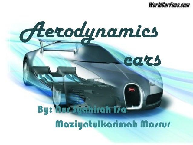 AerodynamicscarsBy: Nur Syahirah IsaMaziyatulkarimah Masrur