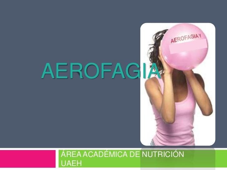 AEROFAGIA ÁREA ACADÉMICA DE NUTRICIÓN UAEH