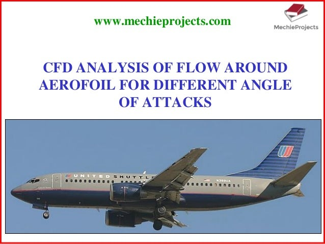 CFD ANALYSIS OF FLOW AROUND AEROFOIL FOR DIFFERENT ANGLE OF ATTACKS www.mechieprojects.com