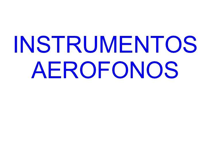 INSTRUMENTOS AEROFONOS