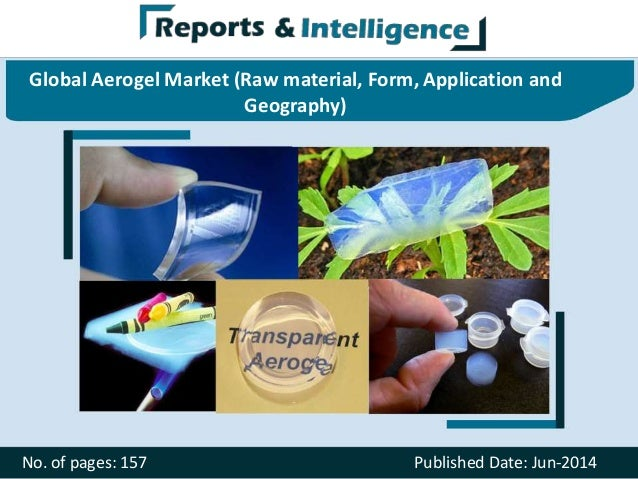 Global Aerogel Market (Raw material, Form, Application and Geography) No. of pages: 157 Published Date: Jun-2014
