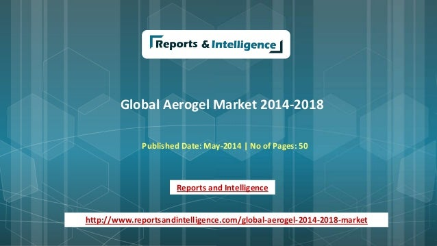 Global Aerogel Market 2014-2018 Published Date: May-2014 | No of Pages: 50 Reports and Intelligence http://www.reportsandi...