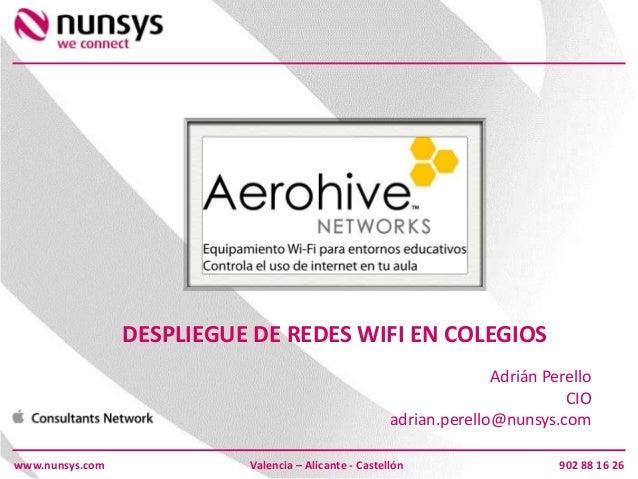 www.nunsys.com 902 88 16 26Valencia – Alicante - CastellónDESPLIEGUE DE REDES WIFI EN COLEGIOSAdrián PerelloCIOadrian.pere...