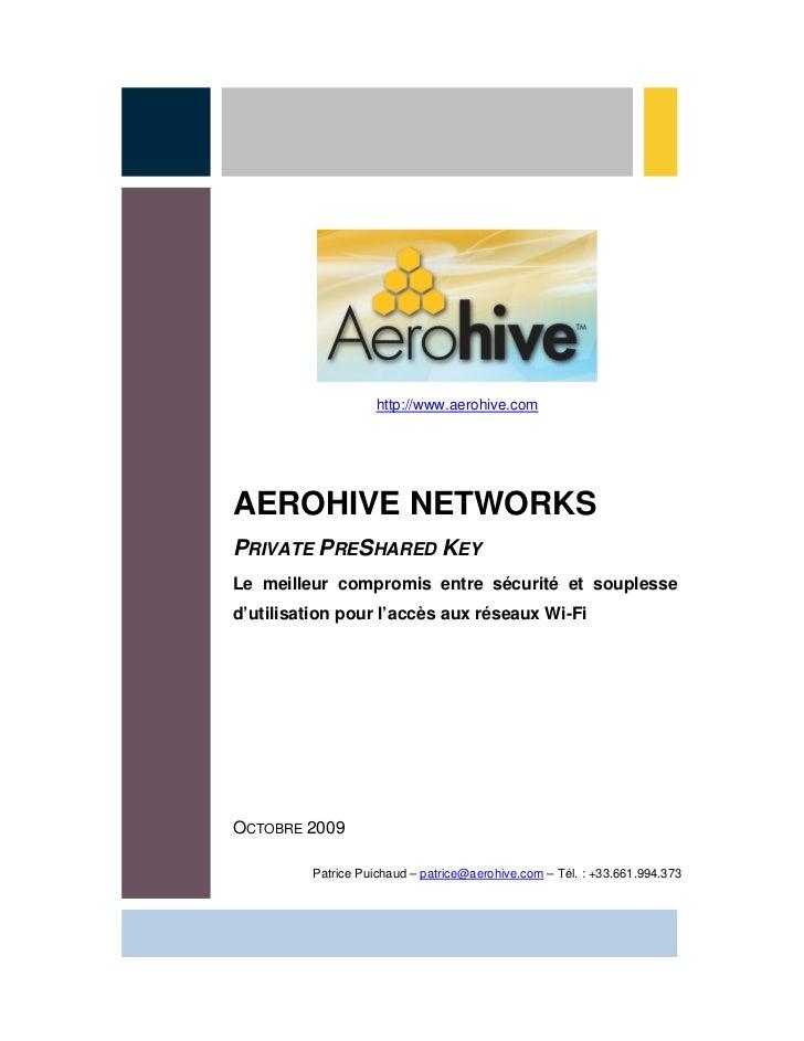 http://www.aerohive.com     AEROHIVE NETWORKS PRIVATE PRESHARED KEY Le meilleur compromis entre sécurité et souplesse d'ut...