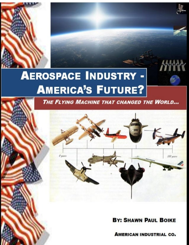 DRAFT Jan. 2013Aerospace Industry – America's Future? Shawn Paul Boike Copyright 2011-2012 1AEROSPACE INDUSTRY - AMERICA'S...