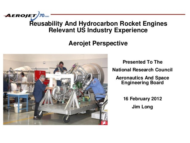 Reusability And Hydrocarbon Rocket Engines Relevant US Industry Experience Aerojet Perspective Presented To The National R...