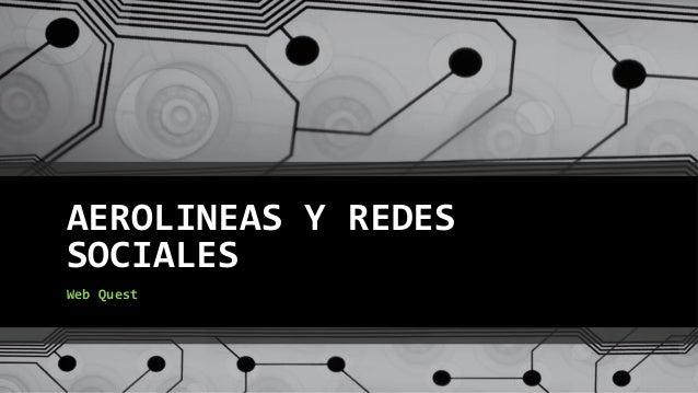 AEROLINEAS Y REDES SOCIALES  Web Quest