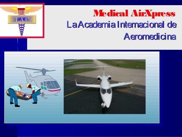 Medical AirXpressLaAcademiaInternacional deLaAcademiaInternacional deAeromedicinaAeromedicinaMedical AirXpressLaAcademiaIn...