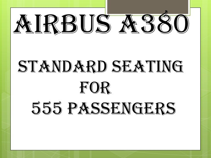 Airbus A380Standard Seating      for 555 Passengers