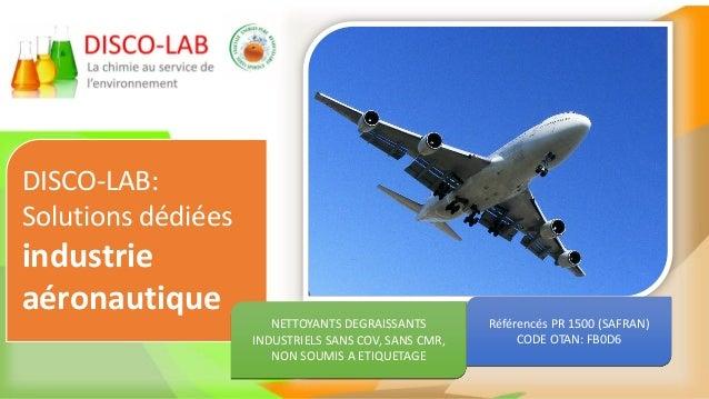 Référencés PR 1500 (SAFRAN) CODE OTAN: FB0D6 DISCO-LAB: Solutions dédiées industrie aéronautique NETTOYANTS DEGRAISSANTS I...