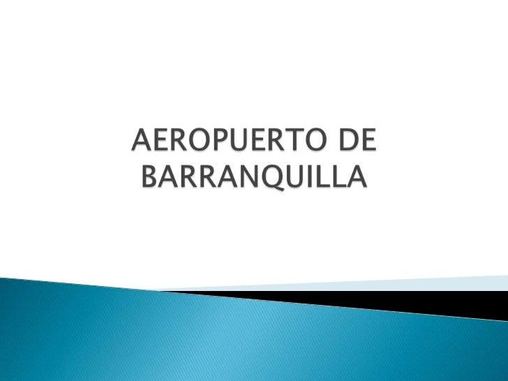    El aeropuerto está localizado en el municipio    de Soledad, exactamente a 7 km del centro    de Barranquilla. Es capa...
