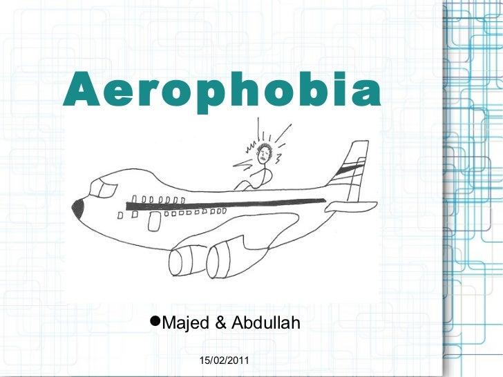 Aerophobia <ul><li>Majed & Abdullah </li></ul><ul><li>15/02/2011 </li></ul>