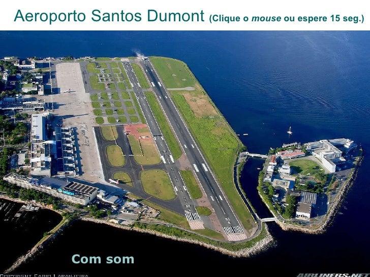 Aeroporto Santos Dumont  (Clique o  mouse  ou espere 15 seg.) Com som