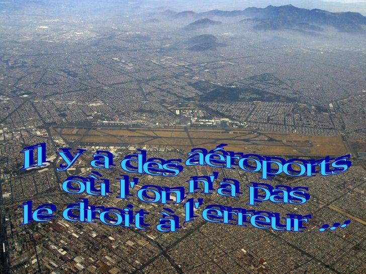 Il y a des aéroports où l'on n'a pas le droit à l'erreur ...
