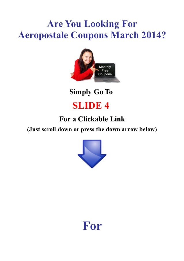 Are You Looking For Aeropostale Coupons March 2014?  Simply Go To  SLIDE 4 For a Clickable Link (Just scroll down or press...