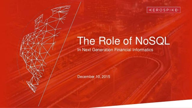 The Role of NoSQL In Next Generation Financial Informatics December 10, 2015