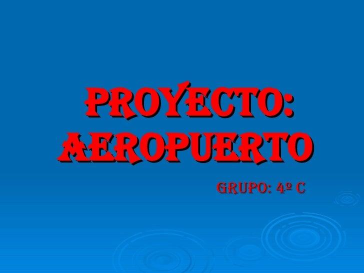 PROYECTO: AEROPUERTO   GRUPO: 4º C