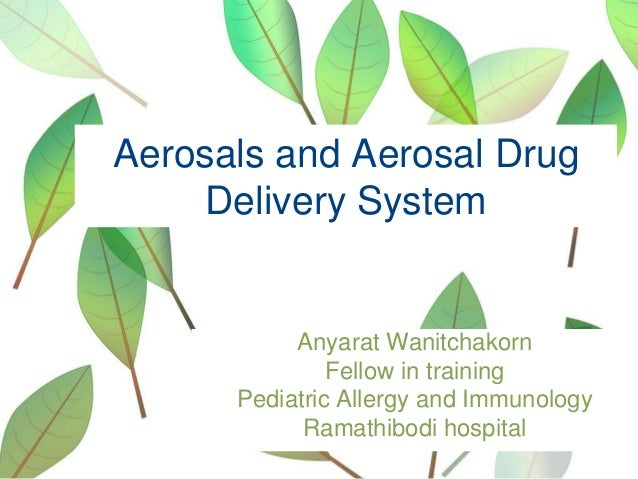 Aerosals and Aerosal Drug Delivery System  Anyarat Wanitchakorn Fellow in training Pediatric Allergy and Immunology Ramath...