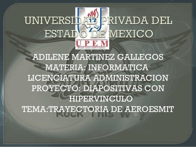 ADILENE MARTINEZ GALLEGOS MATERIA: INFORMATICA LICENCIATURA ADMINISTRACION PROYECTO: DIAPOSITIVAS CON HIPERVINCULO TEMA:TR...