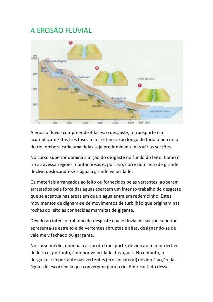 A EROSÃO FLUVIAL<br />A erosão fluvial compreende 3 fases: o desgaste, o transporte e a acumulação. Estas três fases manif...