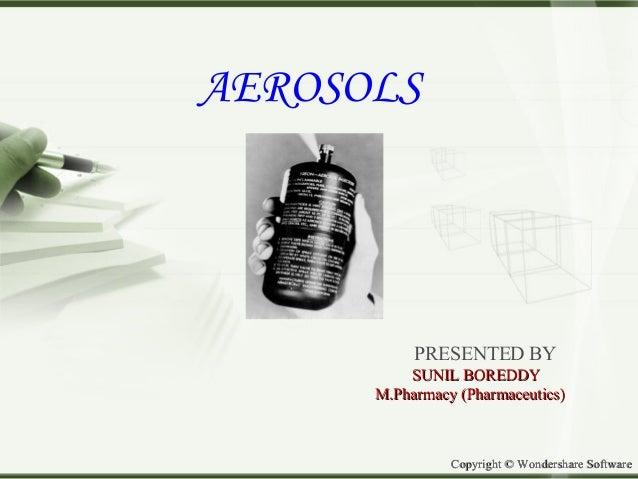 Copyright © Wondershare SoftwareCopyright © Wondershare Software AEROSOLS PRESENTED BY SUNIL BOREDDYSUNIL BOREDDY M.Pharma...