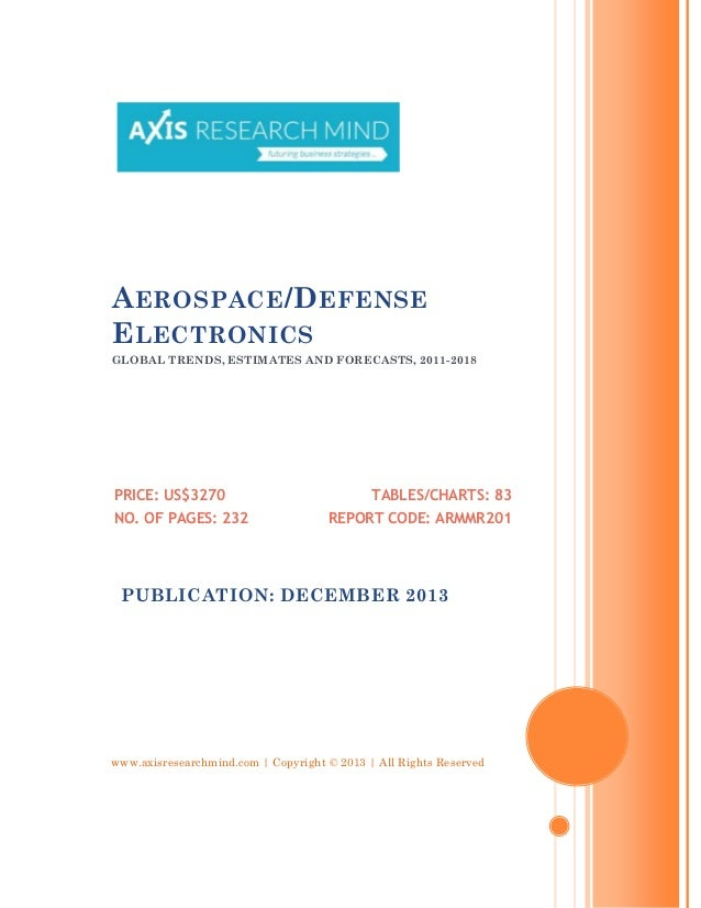 A EROSPACE /D EFENSE E LECTRONICS GLOBAL TRENDS, ESTIMATES AND FORECASTS, 2011-2018  PRICE: US$3270 NO. OF PAGES: 232  TAB...