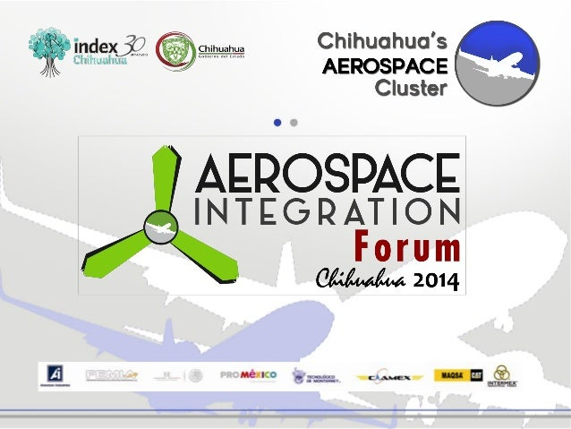 For the first time, the Aerospace Cluster in Chihuahua, Mexico is organizing an international event to integrate the needs...