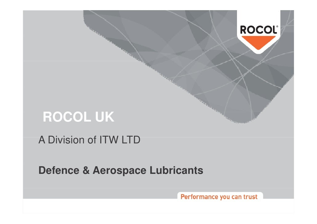 ROCOL UK A Division of ITW LTD   Di i i    f  Defence & Aerospace Lubricants