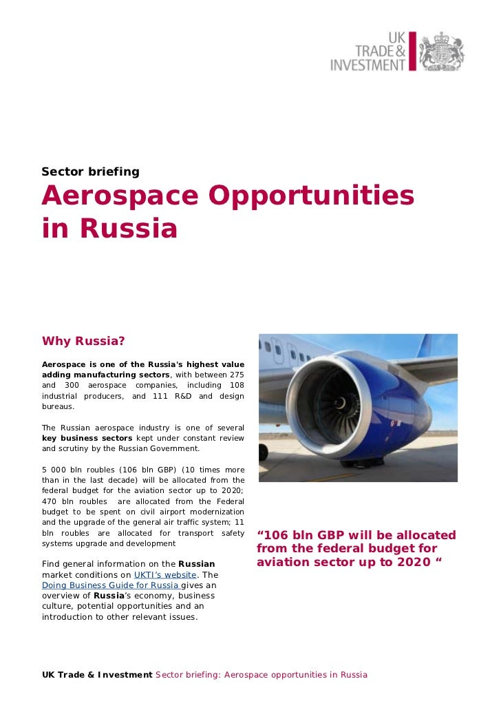 Sector briefingAerospace Opportunitiesin RussiaWhy Russia?Aerospace is one of the Russias highest valueadding manufacturin...