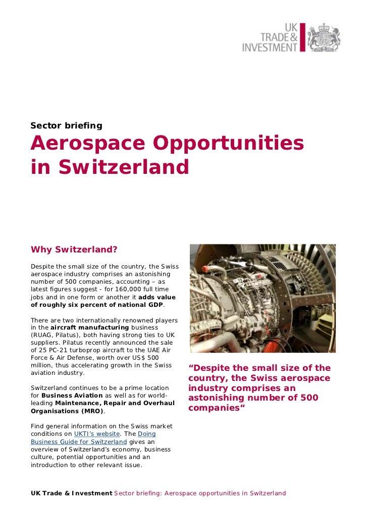 Sector briefingAerospace Opportunitiesin SwitzerlandWhy Switzerland?Despite the small size of the country, the Swissaerosp...