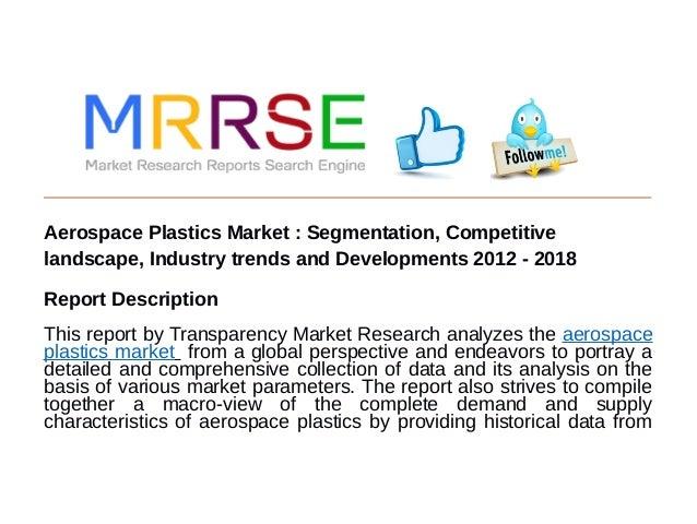 Aerospace Plastics Market : Segmentation, Competitive landscape, Industry trends and Developments 2012 - 2018 Report Descr...